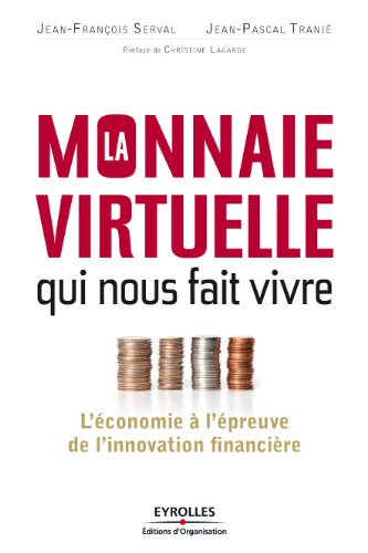 La monnaie virtuelle qui nous fait vivre: L'économie à l'épreuve de l'innovation financière.