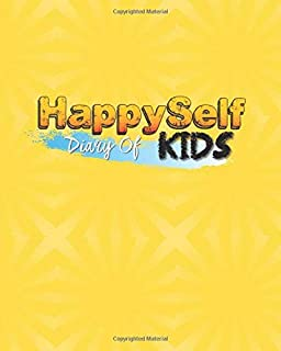 Diary of HappySelf Kids: The 3 Minute Daily Journal for Kids Age 6 - 12 Years, A Prompt Journal for Children to Promote Ha...