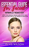 Essential Guide Facial Wrinkle Remover: Apply This Wrinkle Cream Guide Steps Once A Day, In 6 Days Watch The Wrinkles Disappear (English Edition)