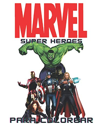 MARVEL Super Heroes PARA COLOREAR: Increíble libro de colorear para niños y adultos. Incluye +50 imágenes impresionantes y divertidas con alta calidad.