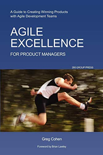 Download Agile Excellence for Product Managers: A Guide to Creating Winning Products with Agile Development Teams 160773074X