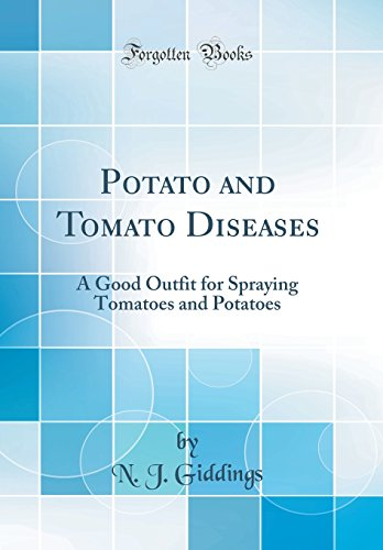 Potato and Tomato Diseases: A Good Outfit for Spraying Tomatoes and Potatoes (Classic Reprint)