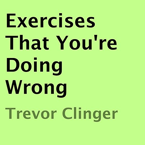 Exercises That You're Doing Wrong audiobook cover art
