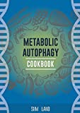 Metabolic Autophagy Cookbook: Eat Foods That Boost Autophagy, Balance mTOR for Longevity, and Build Muscle (Metabolic Autophagy Diet Book 2) (English Edition)