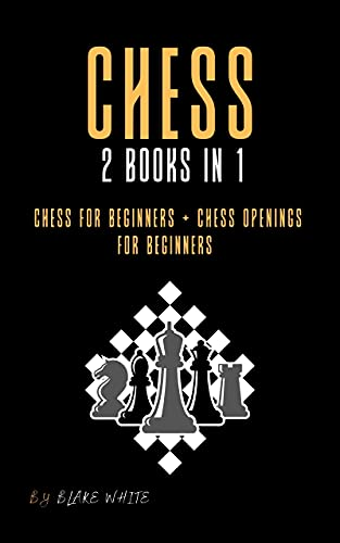 CHESS 2 BOOKS IN 1: chess for beginners + chess openings for beginners: Take your game to a whole new level: everything you need to know to master chess strategies and openings. (English Edition)