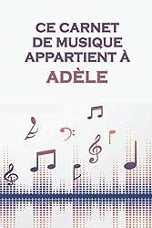 Ce carnet de musique appartient à Adèle: Cahier de partitions: Papier manuscrit / 12 portées par page / idée cadeau (French Edition)