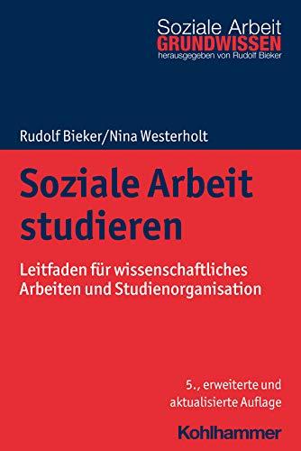 Soziale Arbeit studieren: Leitfaden für wissenschaftliches Arbeiten und Studienorganisation (Grundwissen Soziale Arbeit, 1, Band 1)
