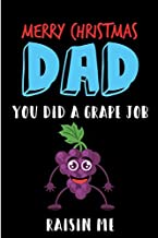Merry Christmas Dad, You Did A Grape Job Raisin Me: Fruit Notebook from Son Daughter Child Kid Toddler - Xmas Journal Blank Book for Him - Anniversary ... Alternative to a Greeting Card Exchange )