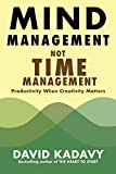 Mind Management, Not Time Management: Productivity When Creativity Matters (Getting Art Done Book 2) (English Edition)