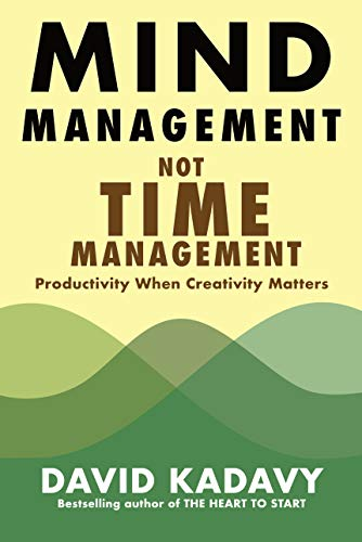 Mind Management, Not Time Management: Productivity When Creativity Matters (Getting Art Done Book 2)