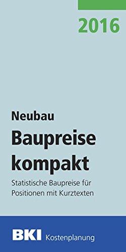 BKI Baupreise kompakt 2016 - Neubau: Statistische Baupreise für Positionen mit Kurztexten