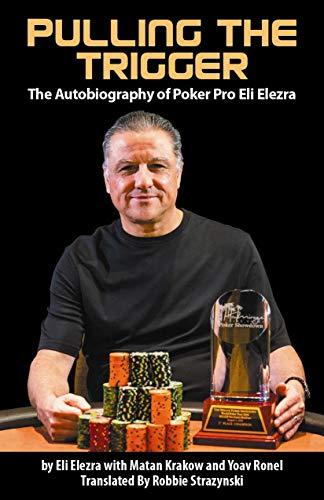 Pulling the Trigger; The Autobiography of Poker Pro Eli Elezra