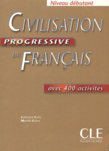 Civilisation progressive du français avec 400 activités : Niveau débutant