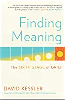 Finding Meaning: The Sixth Stage of Grief
