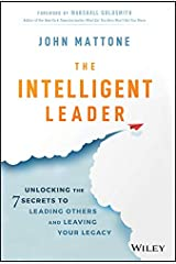 The Intelligent Leader: Unlocking the 7 Secrets to Leading Others and Leaving Your Legacy Kindle Edition
