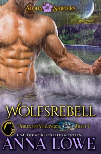 Wolfsrebell (Aloha Shifters: Perlen des Verlangens, Band 4)