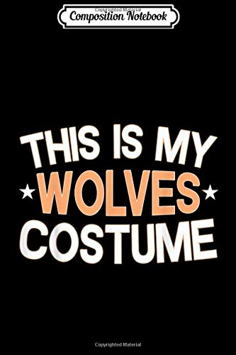 Composition Notebook: This is My Wolves Costume - Funny Wolves Halloween Costumes  Journal/Notebook Blank Lined Ruled 6x9 100 Pages