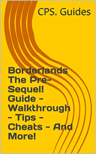 Borderlands The Pre-Sequel! Guide - Walkthrough - Tips - Cheats - And More! (English Edition)