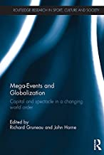 Mega-Events and Globalization: Capital and Spectacle in a Changing World Order (Routledge Research in Sport, Culture and S...