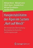 """Hanginstabilitaeten der Alpen im System """"Hart auf Weich"""": Messtechnische Ueberwachung – Bewegungsmechanismus – Gefahrenpotenziale"""