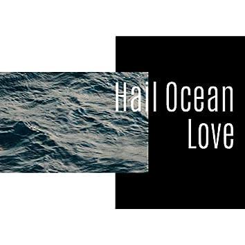 Hail Ocean Love