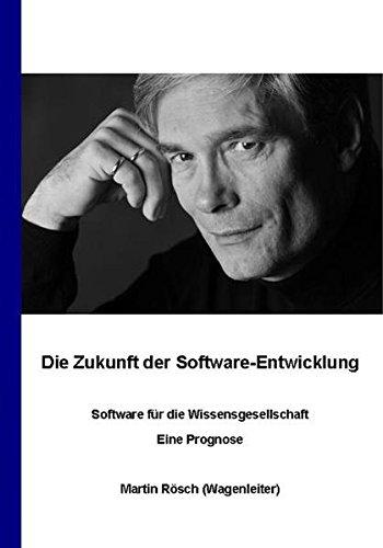 Die Zukunft der Software-Entwicklung / Software für die Wissensgesellschaft / Eine Prognose