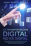 La Transformación Digital No es Digital: La guía definitiva para navegar en un mar de tecnologías disruptivas y en los nuevos modelos de negocios ... Claves Digitalización, Estrategia Digital)