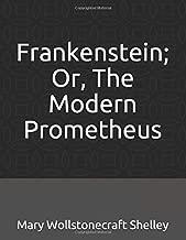 Frankenstein; Or, The Modern Prometheus: (Illustrated)