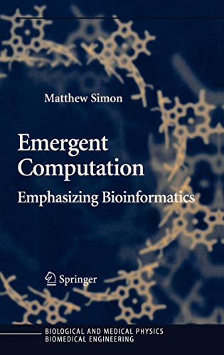 Emergent Computation: Emphasizing Bioinformatics (Biological and Medical Physics, Biomedical Enginee