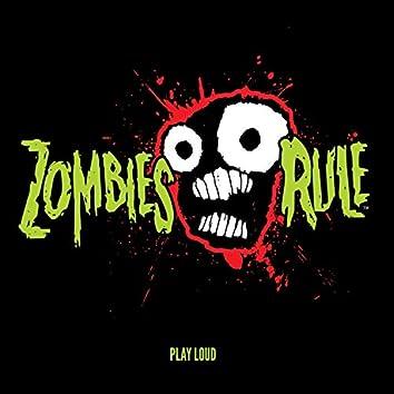 Zombies Rule (Play Loud)