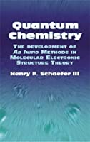 Quantum Chemistry: The Development of Ab Initio Methods in Molecular Electronic Structure Theory (Dover Books on Chemistry)
