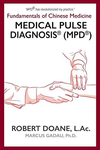 Medical Pulse Diagnosis® (MPD®): Fundamentals of Chinese Medicine Medical Pulse Diagnosis® (MPD®)