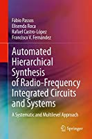 Automated Hierarchical Synthesis of Radio-Frequency Integrated Circuits and Systems: A Systematic and Multilevel Approach