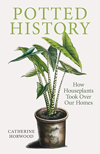 Potted History: How Houseplants Took Over Our Homes (English Edition)