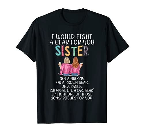 I Would Fight A Bear For You Sister tshirt family matching T-Shirt