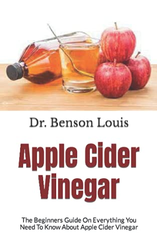 Apple Cider Vinegar: The absolute guide to Apple Cider Vinegar For Complete Beginners (Everything You Need To Know)