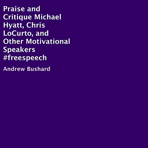 Praise and Critique Michael Hyatt, Chris LoCurto, and Other Motivational Speakers #freespeech audiobook cover art