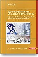 Speicherprogrammierbare Steuerungen in der Industrie 4.0: Objektorientierter System- und Programmentwurf, Motion Control, Sicherheit, Industrial IoT