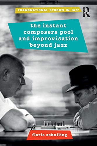 The Instant Composers Pool and Improvisation Beyond Jazz (Transnational Studies in Jazz)