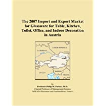 The 2007 Import and Export Market for Glassware for Table, Kitchen, Toilet, Office, and Indoor Decoration in Austria