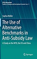 The Use of Alternative Benchmarks in Anti-Subsidy Law: A Study on the WTO, the EU and China (European Yearbook of International Economic Law (4))