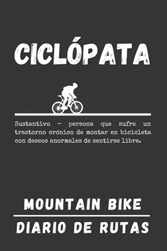CICLÓPATA. MOUNTAIN BIKE. DIARIO DE RUTAS: Lleva un seguimiento detallado de tus salidas en bicicleta o MTB   Regalo especial para amantes del ciclismo de montaña.
