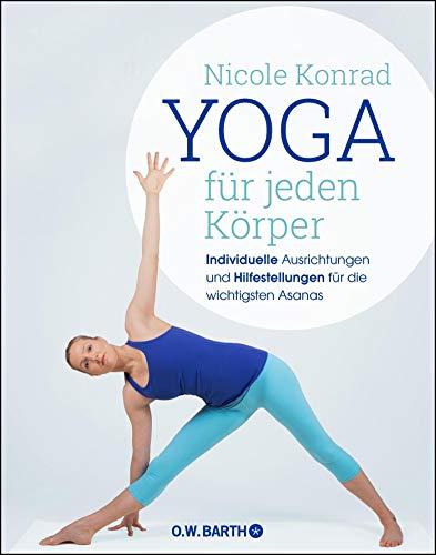 Yoga für jeden Körper: Individuelle Ausrichtungen und Hilfestellungen für die wichtigsten Asanas