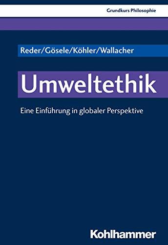 Grundkurs Philosophie: Umweltethik: Eine Einführung in globaler Perspektive: Eine Einfuhrung in Globaler Perspektive