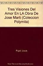 Tres Visiones Del Amor En LA Obra De Jose Marti (COLECCION POLYMITA) (Spanish and English Edition)