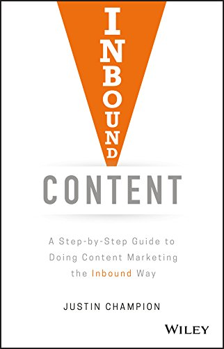 Inbound Content: A Step–by–Step Guide To Doing Content Marketing the Inbound Way