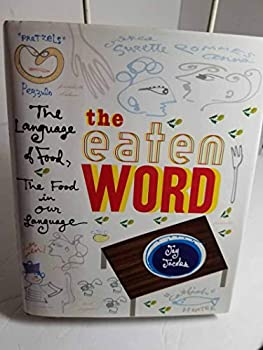 The Eaten Word: The Language of Food, the Food in Our Language 1559722851 Book Cover