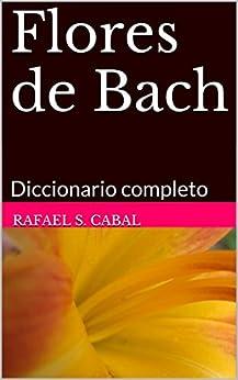 Flores de Bach: Diccionario completo (Spanish Edition) par [Verónica Rivera, Rafael S. Cabal]