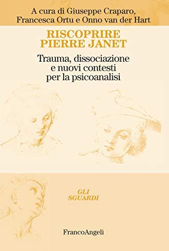Riscoprire Pierre Janet: Trauma, dissociazione e nuovi contesti per la psicoanalisi
