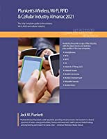 Plunkett's Wireless, Wi-fi, Rfid & Cellular Industry Almanac 2021: Wireless, Wi-fi, Rfid & Cellular Industry Market Research, Statistics, Trends and Leading Companies